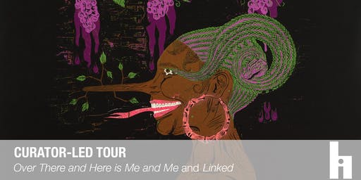 "Curator-led Tour of ""Over There and Here is Me and Me"" and ""Linked"""
