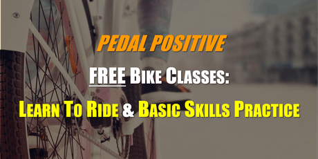 FREE Bike Classes: LEARN TO RIDE A BIKE and BASIC SKILLS PRACTICE tickets