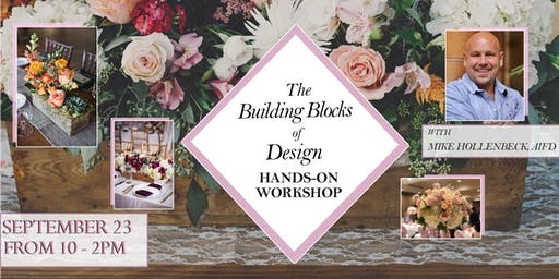 10th Anniversary Flower Class: The Building Blocks of Design with Mike Hollenbeck, AIFD