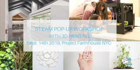 STEAM Pop-Up Workshop With 3D Printing At Project Farmhouse tickets
