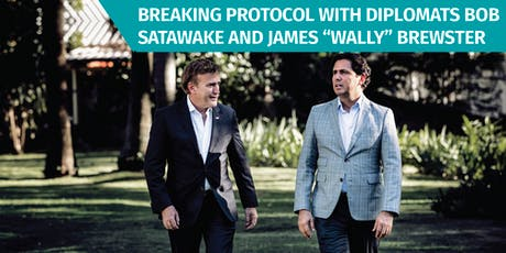 "Breaking Protocol With Diplomats Bob Satawake and James ""Wally"" Brewster tickets"