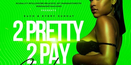 2 pretty 2 pay Sundays at fantasy lounge  tickets