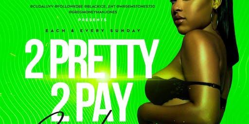 2 pretty 2 pay Sundays at fantasy lounge