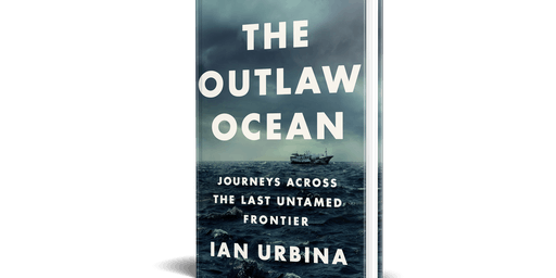 The Outlaw Ocean: Discussion with Ian Urbina and Dr. M. Sanjayan