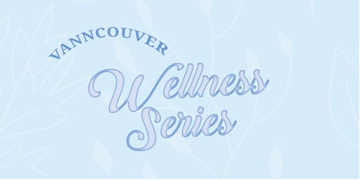 ACE Wellness Series - Vancouver