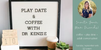 Coffee & Play Date with Dr. Kenzie!