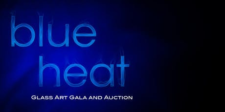 Blue Heat - Glass Art Gala and Auction tickets