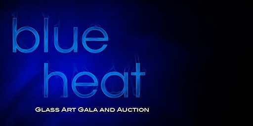 Blue Heat - Glass Art Gala and Auction