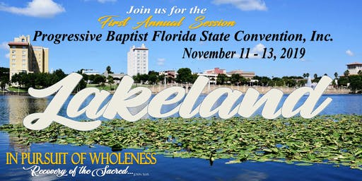 PROGRESSIVE BAPTIST FLORIDA STATE CONVENTION INC. ~1ST ANNUAL SESSION