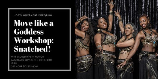 Move like a Goddess Workshop: Snatched! with Sacred Hips in Motion