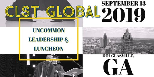 "CLST Global ""Uncommon"" Leadership Lunch, Training & More!"