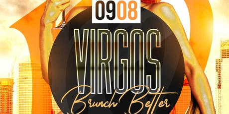 Virgos Brunch Better, 2hr Open Bar Brunch + Day Party, Bdays Free Bottle tickets
