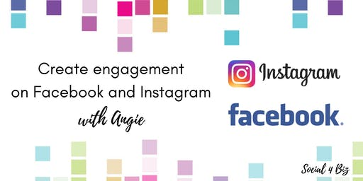 Create engagement on Facebook and Instagram - 28 August 2019