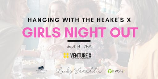 Hanging With the Heake's x Girls Night Out @ Venture X