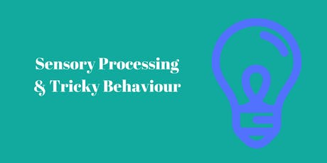 Sensory Processing and Tricky Behaviour tickets