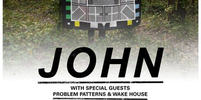 DM Presents: JOHN w/ Problem Patterns & Wake House