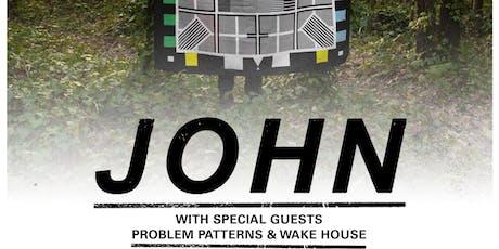 DM Presents: JOHN w/ Problem Patterns & Wake House tickets