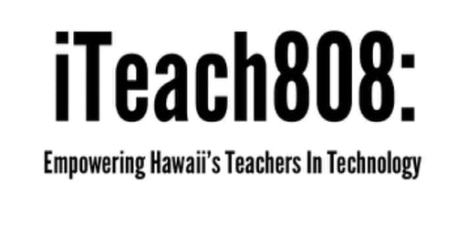 iTeach808: Explore more than 25 free educational tech workshops!
