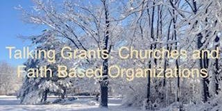 Talking Grants: Grant Writing for Churches & Faith Based Organizations