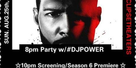POWER SEASON 6/SCREENING W/ DJ POWER !  tickets