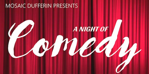 MOSAIC DUFFERIN PRESENTS A NIGHT OF COMEDY