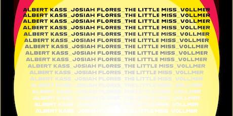 Vollmer, The Little Miss, Josiah Flores, Albert Kass tickets
