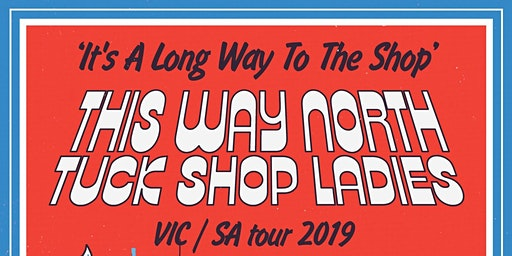 """This Way North and Tuck Shop Ladies - """"It's A Long Way To The Shop"""" Tour"""
