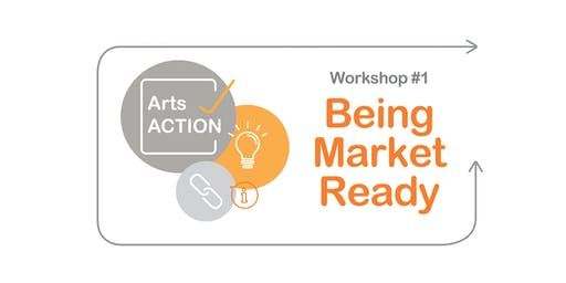 ArtsACTION Workshop #1: BEING MARKET READY