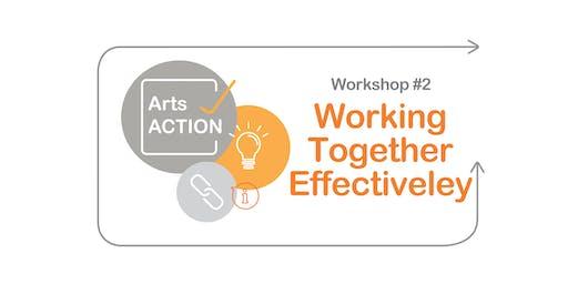Arts ACTION Workshop #2: WORKING TOGETHER EFFECTIVELY