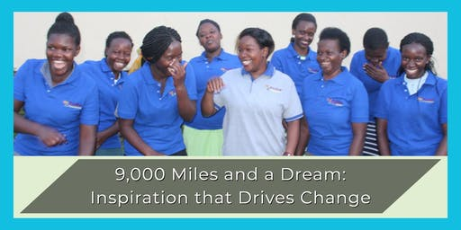 9,000 Miles and a Dream: Inspiration that Drives Change