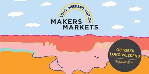 Makers Markets – Long Weekend Edition 2019