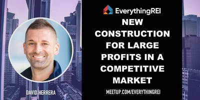 New Construction For Large Profits In A Competitive Market With David Herrera