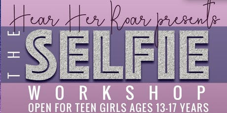 Hear Her Roar Presents The Selfie Workshop for Teen Girls tickets