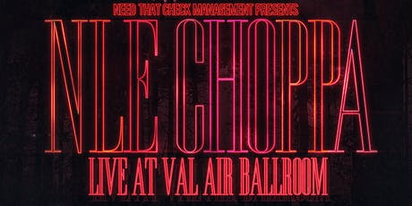Need That Check Management Presents NLE Choppa Live at Val Air Ballroom tickets