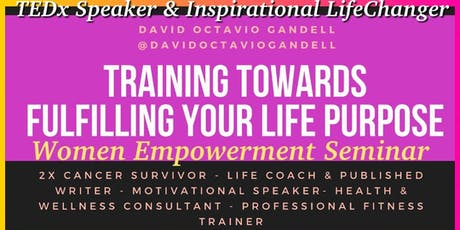 """Training Towards Fulfilling YOUR Life Purpose"" - Women Empowerment Seminar tickets"