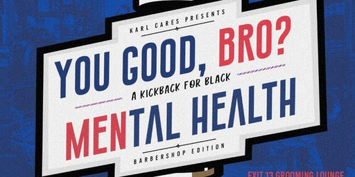 YOU GOOD, BRO? A Kickback for Black Mental Health
