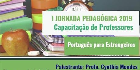 I JORNADA PEDAGÓGICA 2019: CAPACITAÇÃO DE PROFESSORES DE PORTUGUÊS  - PLE tickets