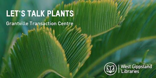 Let's Talk Plants @ the Grantville Transaction Centre