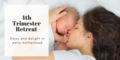 4th Trimester Retreat: Enjoy & delight in early motherhood.
