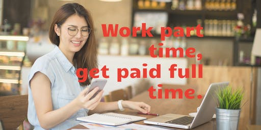 FREE Workshop: How to work part time and earn full time income!
