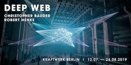 DEEP WEB | Ausstellung | 12.07. - 24.08.2019 Tickets
