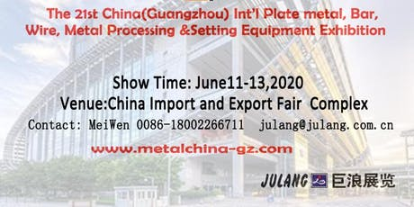 THE 21st GUANGZHOU  PLATEMETAL, BAR, WIRE, METAL PROCESSING      EXHIBITION tickets