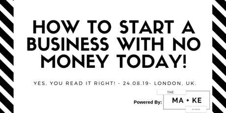 How To Start A Business With No Money Today! tickets