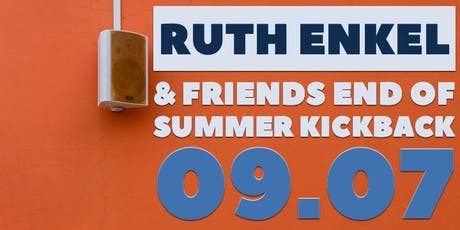 RUTH ENKEL & FRIENDS END OF SUMMER KICKBACK tickets