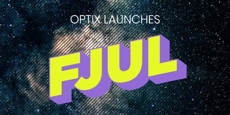 FJUL @ OPTIX - Launch Party tickets