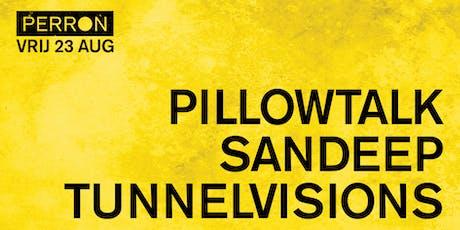 PILLOWTALK, SANDEEP, TUNNELVISIONS tickets