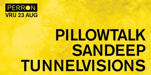 PILLOWTALK, SANDEEP, TUNNELVISIONS