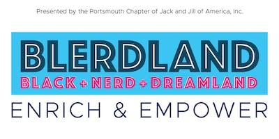BLERDLAND [Black+Nerd+Dreamland] Enrich & Empower—Presented by Jack & Jill of America, Inc.