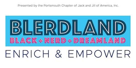 BLERDLAND [Black+Nerd+Dreamland] Enrich & Empower—Presented by Jack & Jill of America, Inc. tickets