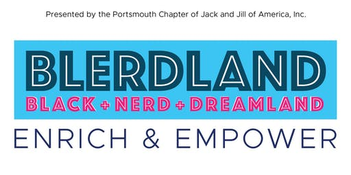 BLERDLAND [Black+Nerd+Dreamland] Enrich & Empower—Presented by Jack & Jill of America, Inc.